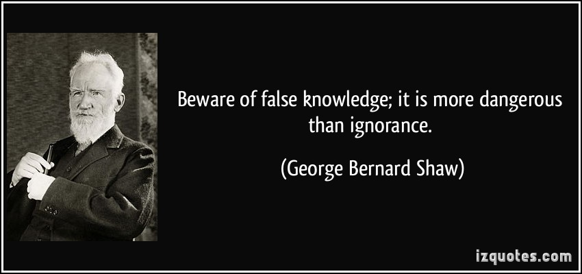 quote-beware-of-false-knowledge-it-is-more-dangerous-than-ignorance-george-bernard-shaw-168798
